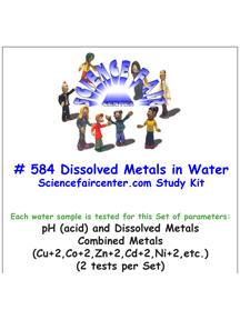 Download # 584 Dissolved Metals and pH in Water PDF Dissolved Metals (Combined Metals Cu+2, Co+2, Zn+2, Cd+2, Ni+2, etc.) and pH in Water (2 tests per set).